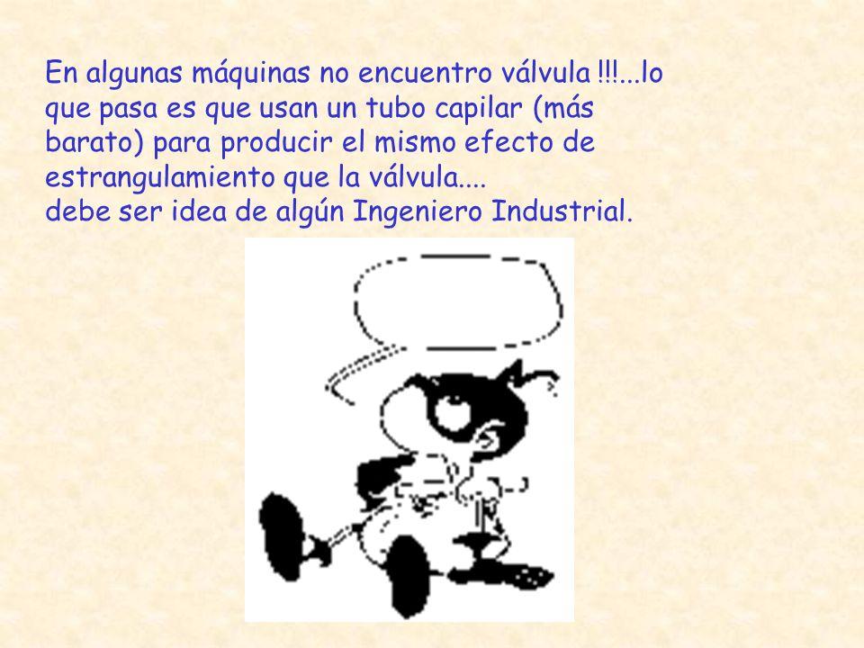 En algunas máquinas no encuentro válvula !!!...lo que pasa es que usan un tubo capilar (más barato) para producir el mismo efecto de estrangulamiento