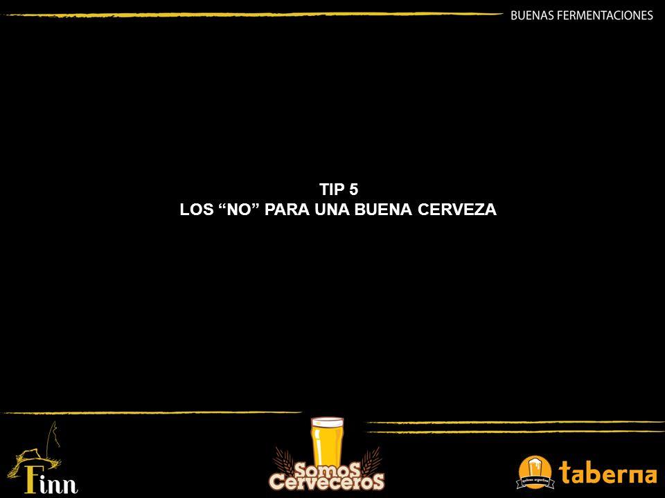 TIP 5 LOS NO PARA UNA BUENA CERVEZA