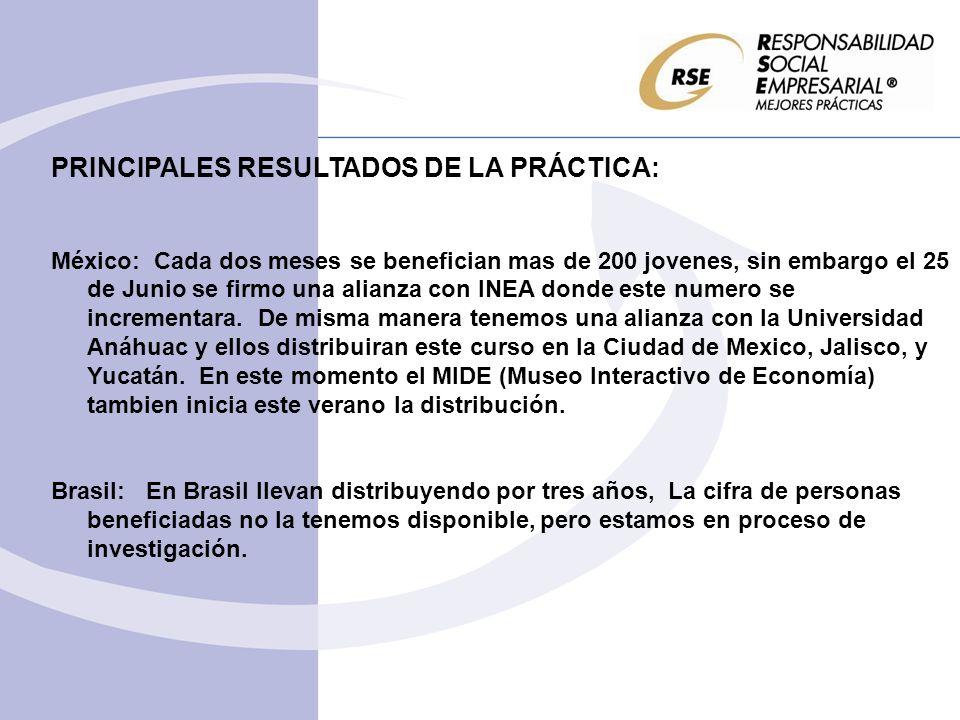 PRINCIPALES RESULTADOS DE LA PRÁCTICA: México: Cada dos meses se benefician mas de 200 jovenes, sin embargo el 25 de Junio se firmo una alianza con INEA donde este numero se incrementara.