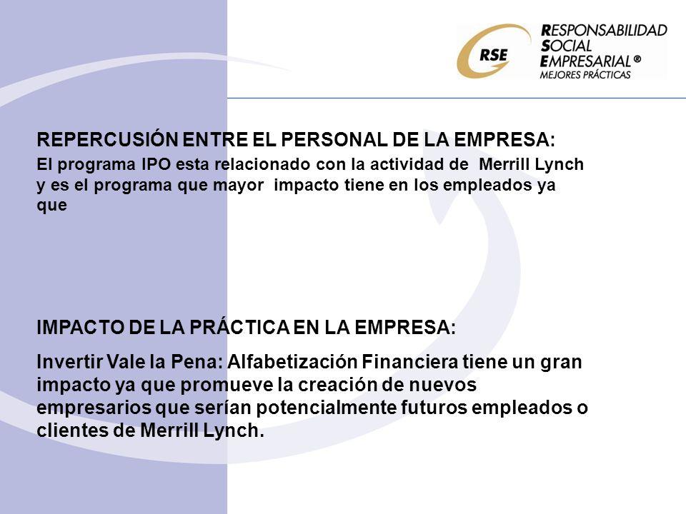 REPERCUSIÓN ENTRE EL PERSONAL DE LA EMPRESA: El programa IPO esta relacionado con la actividad de Merrill Lynch y es el programa que mayor impacto tie
