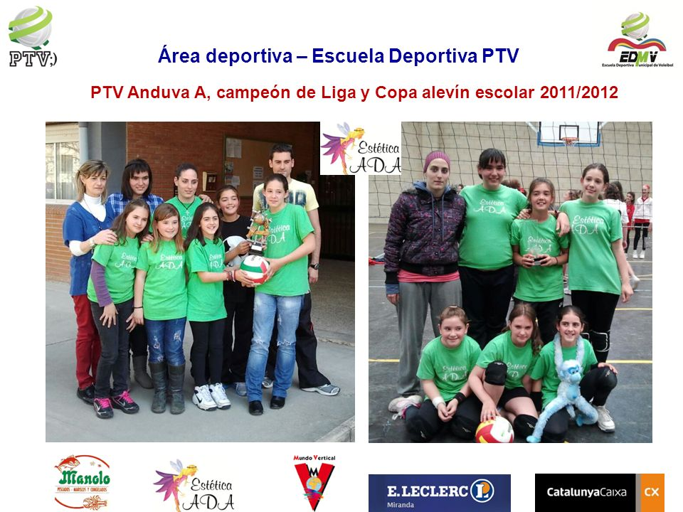 Área deportiva – Escuela Deportiva PTV PTV Anduva A, campeón de Liga y Copa alevín escolar 2011/2012 15 partidos jugados.