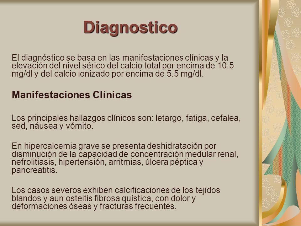 Diagnostico El diagnóstico se basa en las manifestaciones clínicas y la elevación del nivel sérico del calcio total por encima de 10.5 mg/dl y del cal