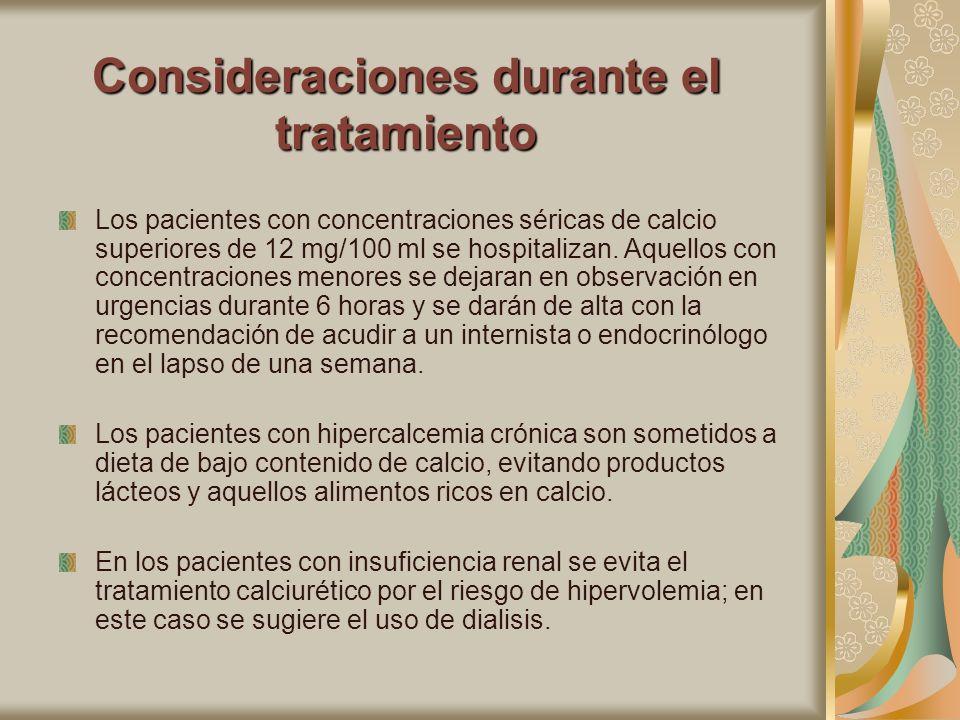 Consideraciones durante el tratamiento Los pacientes con concentraciones séricas de calcio superiores de 12 mg/100 ml se hospitalizan. Aquellos con co