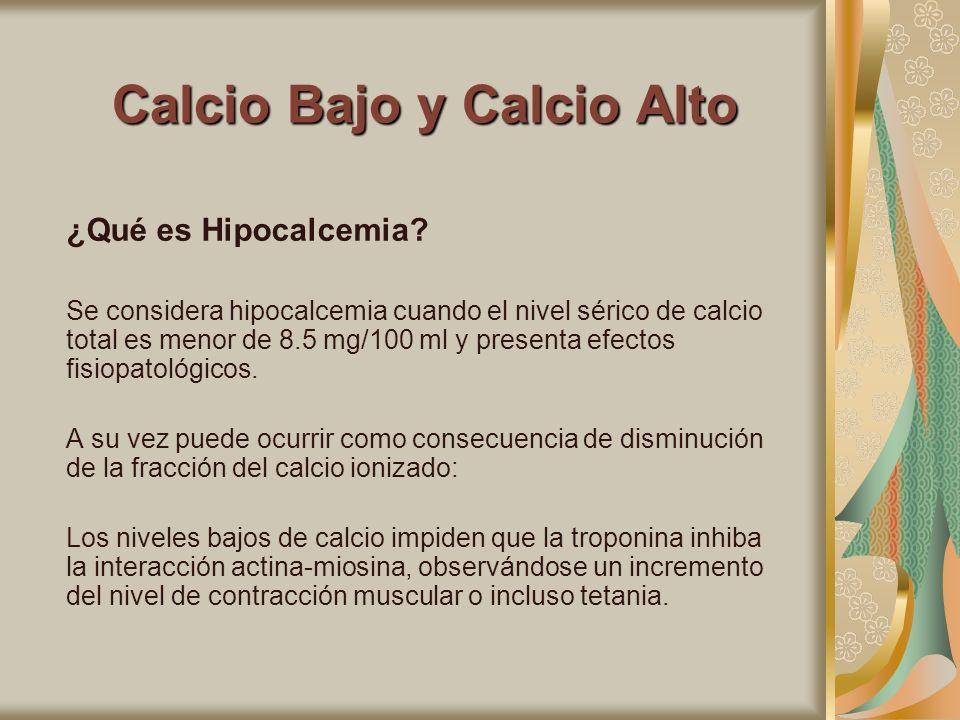 Calcio Bajo y Calcio Alto ¿Qué es Hipocalcemia? Se considera hipocalcemia cuando el nivel sérico de calcio total es menor de 8.5 mg/100 ml y presenta