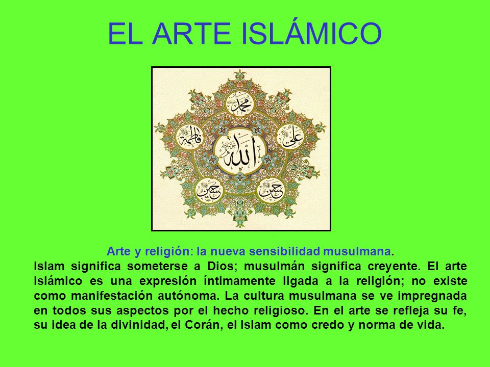 CARACTERÍSTICAS GENERALES: ANICONISMO El arte islámico es ICONOCLASTA, porque el Dios único en el que creen los musulmanes no se puede representar en imágenes.