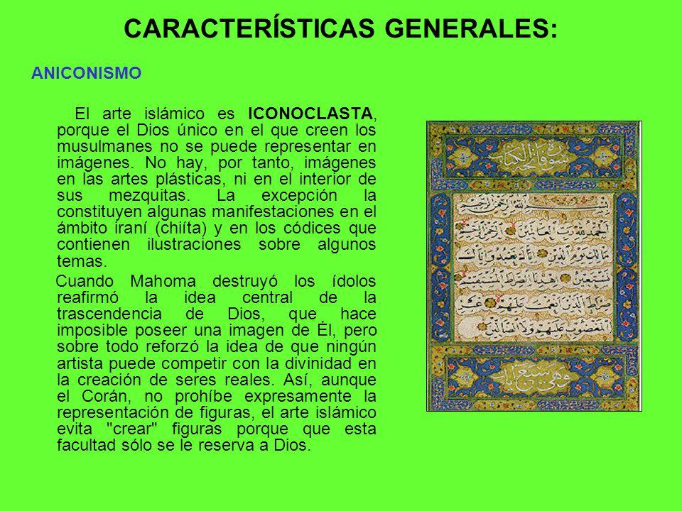 CARACTERÍSTICAS GENERALES: ANICONISMO El arte islámico es ICONOCLASTA, porque el Dios único en el que creen los musulmanes no se puede representar en