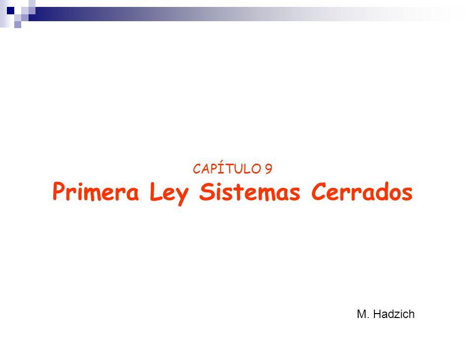CAPÍTULO 9 Primera Ley Sistemas Cerrados M. Hadzich