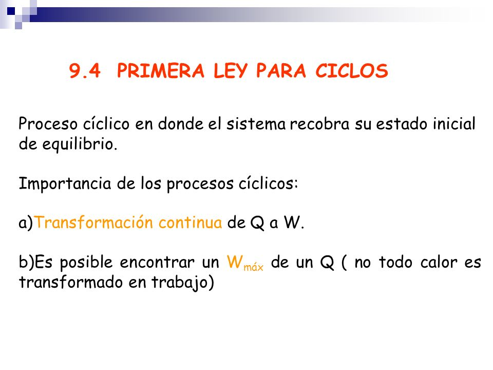 Proceso cíclico en donde el sistema recobra su estado inicial de equilibrio. Importancia de los procesos cíclicos: a)Transformación continua de Q a W.