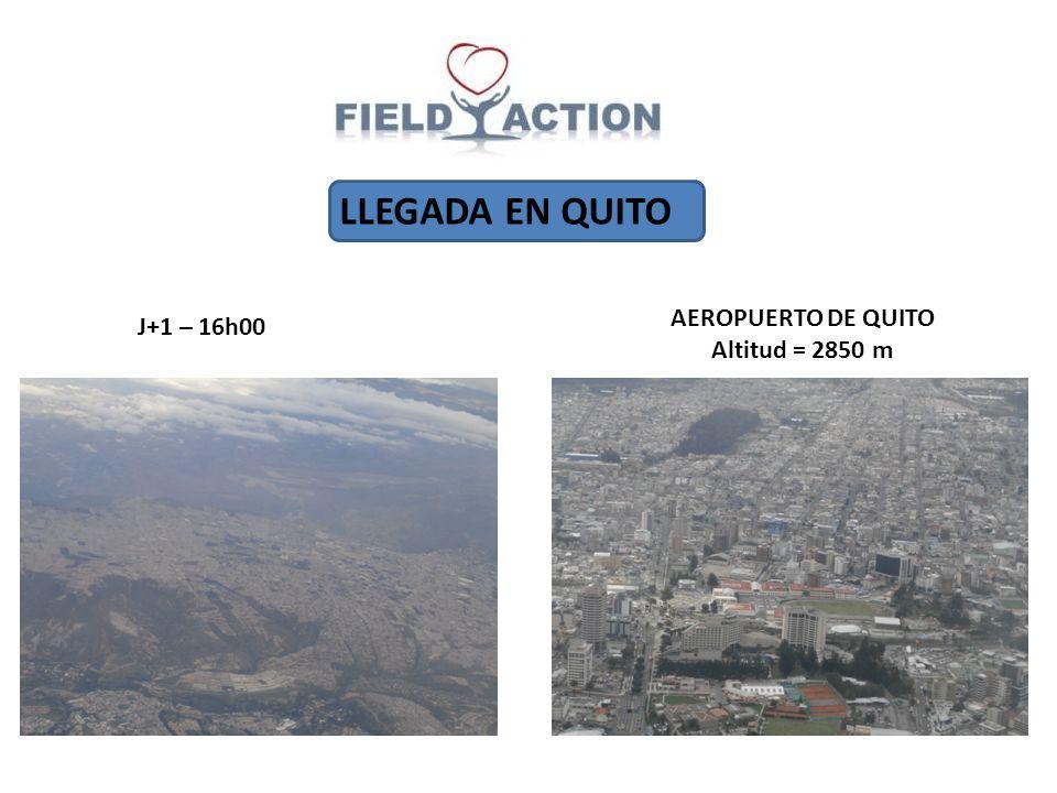 LLEGADA EN QUITO J+1 – 16h00 AEROPUERTO DE QUITO Altitud = 2850 m