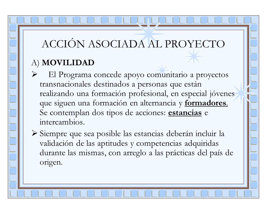 ACCIÓN ASOCIADA AL PROYECTO A) MOVILIDAD El Programa concede apoyo comunitario a proyectos transnacionales destinados a personas que están realizando