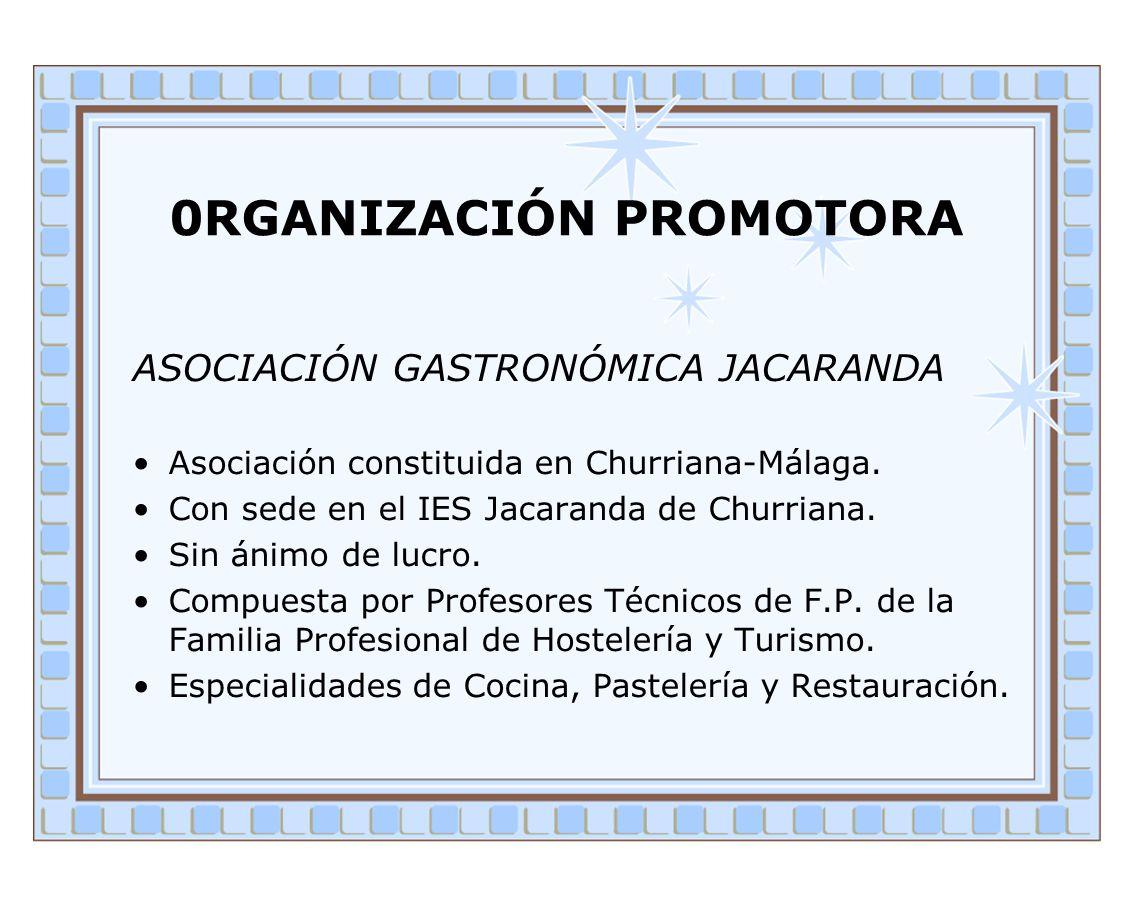 0RGANIZACIÓN PROMOTORA ASOCIACIÓN GASTRONÓMICA JACARANDA Asociación constituida en Churriana-Málaga. Con sede en el IES Jacaranda de Churriana. Sin án