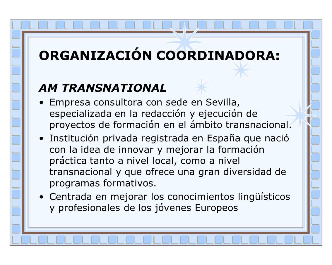 ORGANIZACIÓN COORDINADORA: AM TRANSNATIONAL Empresa consultora con sede en Sevilla, especializada en la redacción y ejecución de proyectos de formació
