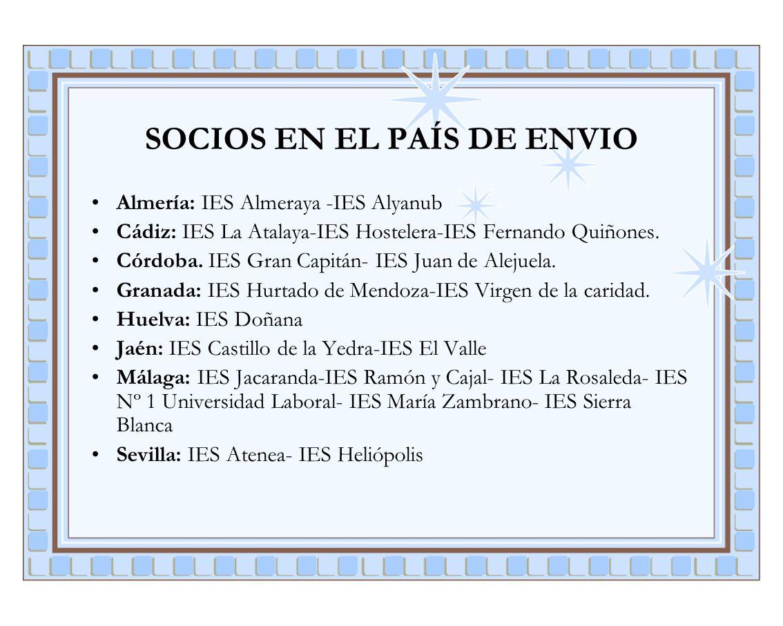 SOCIOS EN EL PAÍS DE ENVIO Almería: IES Almeraya -IES Alyanub Cádiz: IES La Atalaya-IES Hostelera-IES Fernando Quiñones. Córdoba. IES Gran Capitán- IE
