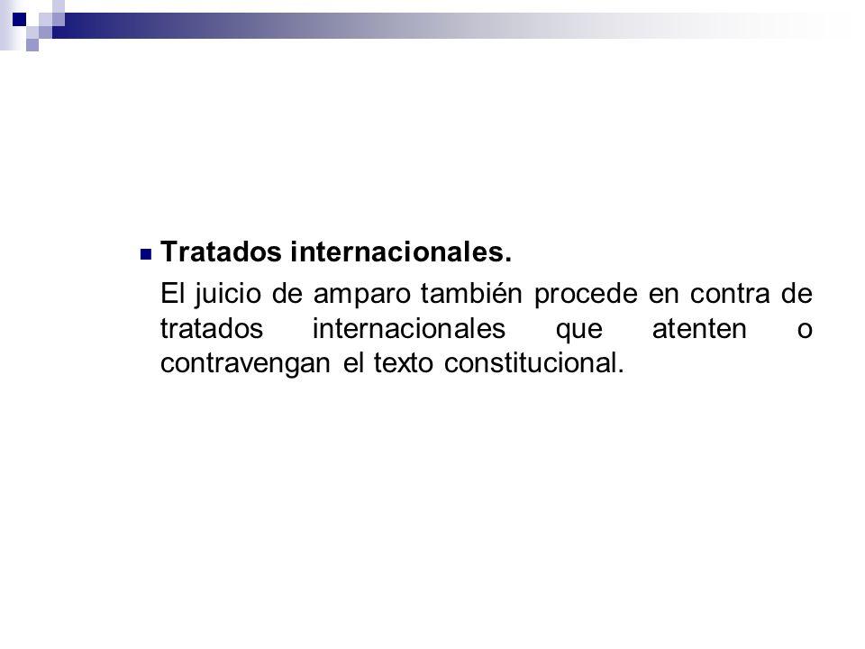 Tratados internacionales. El juicio de amparo también procede en contra de tratados internacionales que atenten o contravengan el texto constitucional