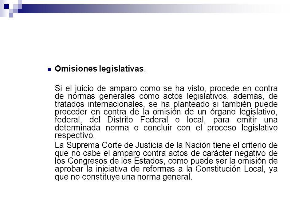 Omisiones legislativas. Si el juicio de amparo como se ha visto, procede en contra de normas generales como actos legislativos, además, de tratados in