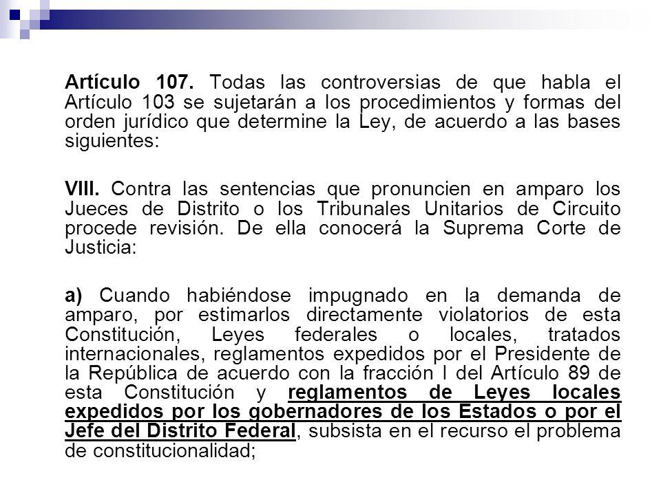 Artículo 107. Todas las controversias de que habla el Artículo 103 se sujetarán a los procedimientos y formas del orden jurídico que determine la Ley,