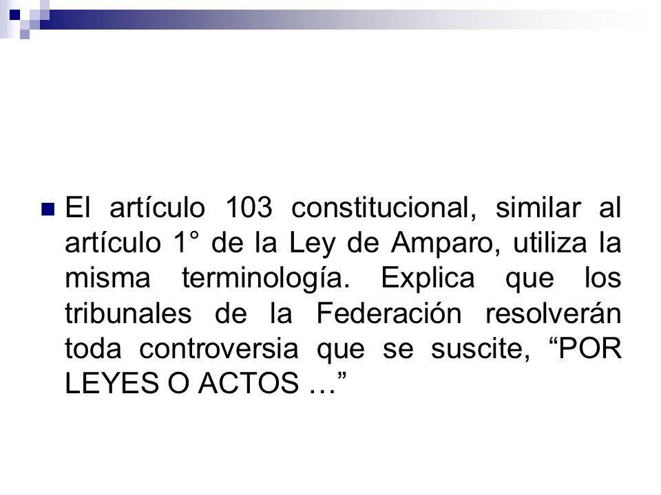 El artículo 103 constitucional, similar al artículo 1° de la Ley de Amparo, utiliza la misma terminología. Explica que los tribunales de la Federación