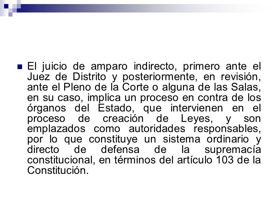 El juicio de amparo indirecto, primero ante el Juez de Distrito y posteriormente, en revisión, ante el Pleno de la Corte o alguna de las Salas, en su