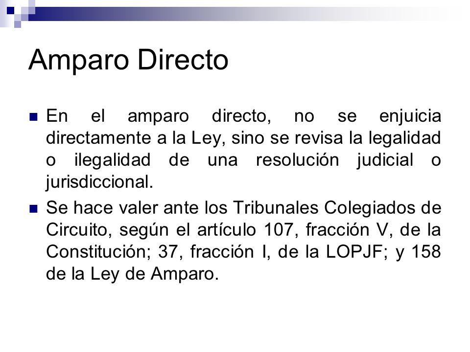 Amparo Directo En el amparo directo, no se enjuicia directamente a la Ley, sino se revisa la legalidad o ilegalidad de una resolución judicial o juris