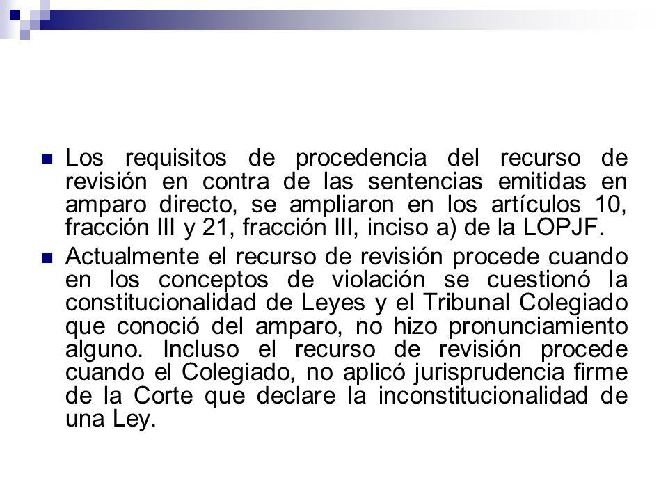Los requisitos de procedencia del recurso de revisión en contra de las sentencias emitidas en amparo directo, se ampliaron en los artículos 10, fracci