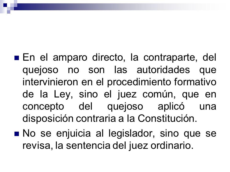 En el amparo directo, la contraparte, del quejoso no son las autoridades que intervinieron en el procedimiento formativo de la Ley, sino el juez común