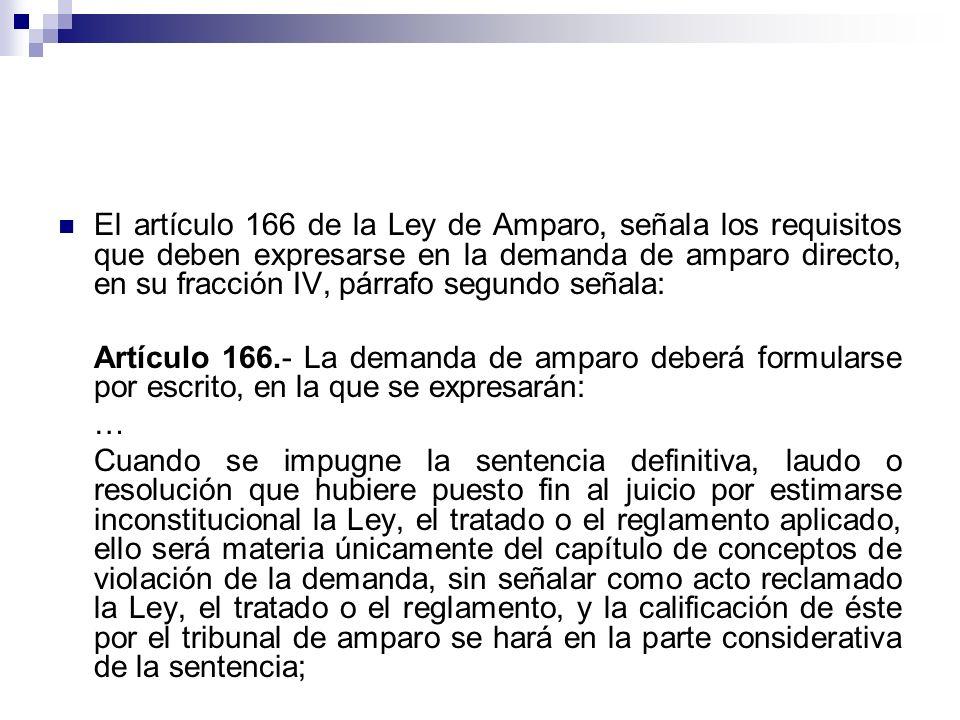 El artículo 166 de la Ley de Amparo, señala los requisitos que deben expresarse en la demanda de amparo directo, en su fracción IV, párrafo segundo se