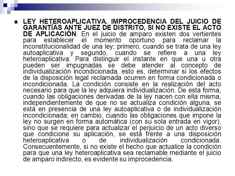 LEY HETEROAPLICATIVA. IMPROCEDENCIA DEL JUICIO DE GARANTÍAS ANTE JUEZ DE DISTRITO, SI NO EXISTE EL ACTO DE APLICACIÓN. En el juicio de amparo existen