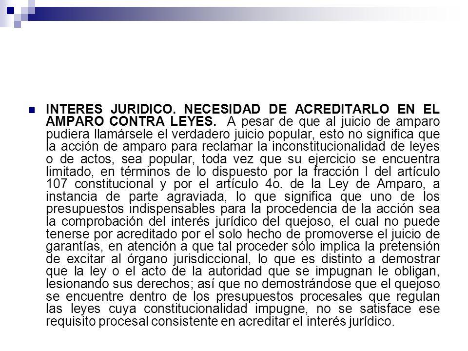 INTERES JURIDICO. NECESIDAD DE ACREDITARLO EN EL AMPARO CONTRA LEYES. A pesar de que al juicio de amparo pudiera llamársele el verdadero juicio popula