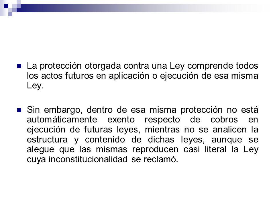 La protección otorgada contra una Ley comprende todos los actos futuros en aplicación o ejecución de esa misma Ley. Sin embargo, dentro de esa misma p