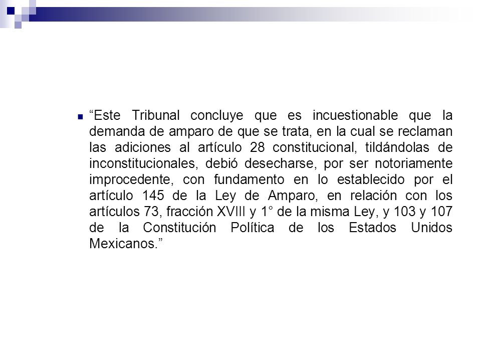 Este Tribunal concluye que es incuestionable que la demanda de amparo de que se trata, en la cual se reclaman las adiciones al artículo 28 constitucio