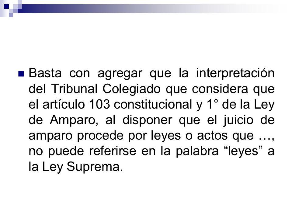 Basta con agregar que la interpretación del Tribunal Colegiado que considera que el artículo 103 constitucional y 1° de la Ley de Amparo, al disponer