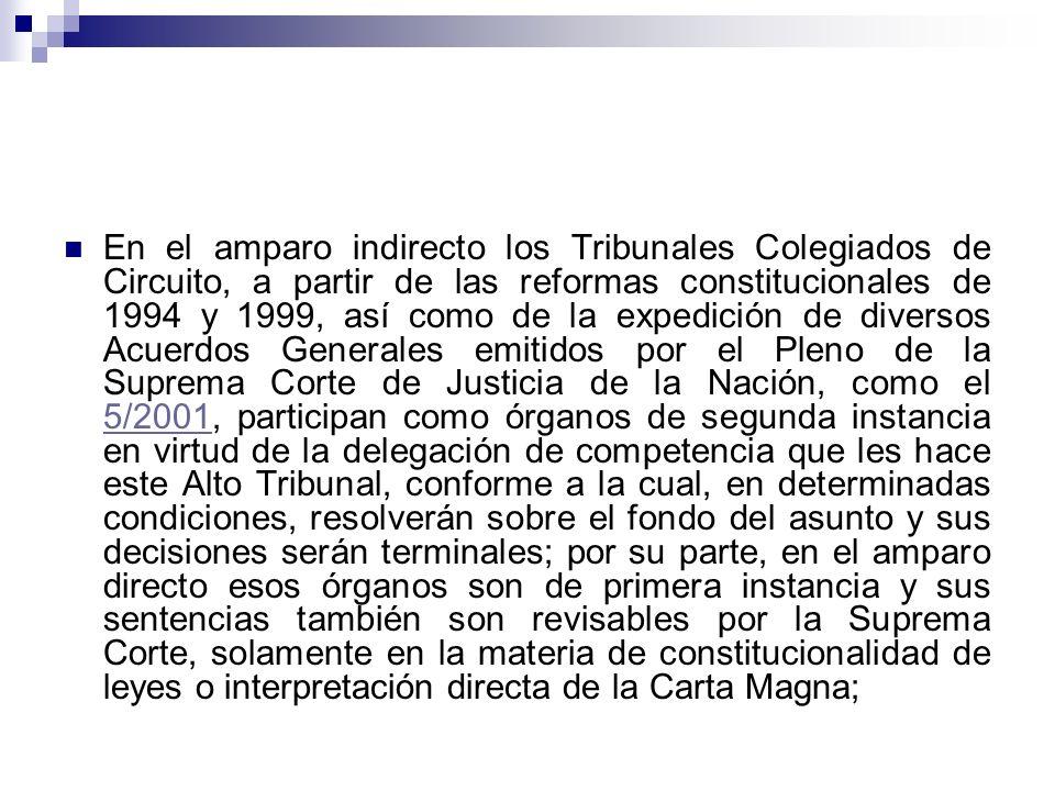 En el amparo indirecto los Tribunales Colegiados de Circuito, a partir de las reformas constitucionales de 1994 y 1999, así como de la expedición de d
