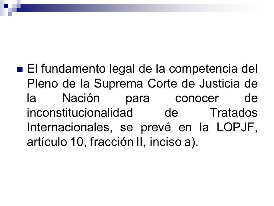 El fundamento legal de la competencia del Pleno de la Suprema Corte de Justicia de la Nación para conocer de inconstitucionalidad de Tratados Internac