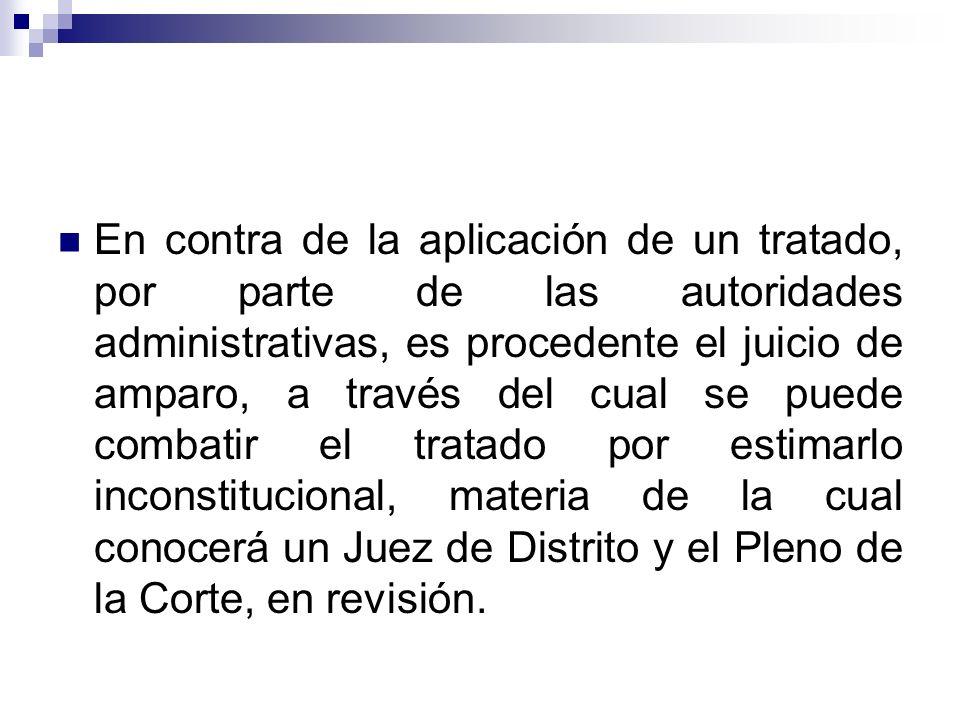 En contra de la aplicación de un tratado, por parte de las autoridades administrativas, es procedente el juicio de amparo, a través del cual se puede