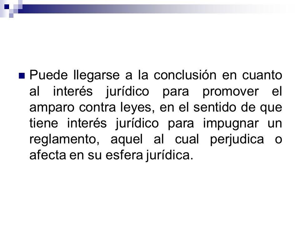 Puede llegarse a la conclusión en cuanto al interés jurídico para promover el amparo contra leyes, en el sentido de que tiene interés jurídico para im