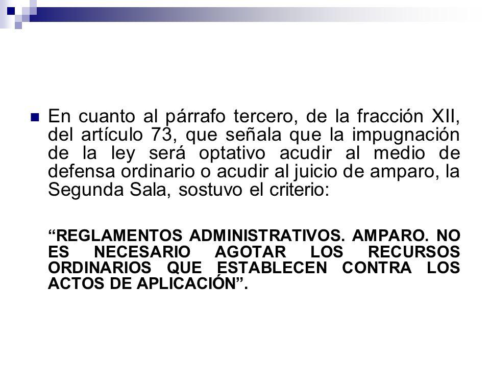 En cuanto al párrafo tercero, de la fracción XII, del artículo 73, que señala que la impugnación de la ley será optativo acudir al medio de defensa or