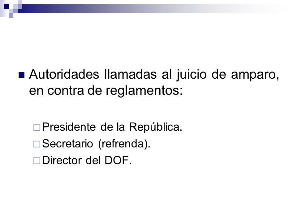 Autoridades llamadas al juicio de amparo, en contra de reglamentos: Presidente de la República. Secretario (refrenda). Director del DOF.