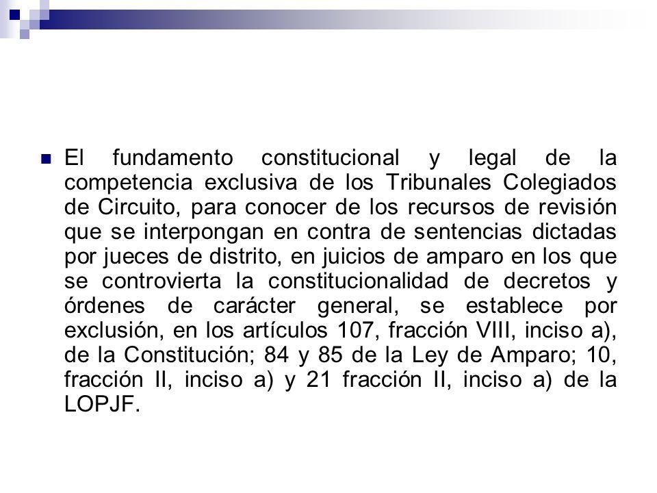 El fundamento constitucional y legal de la competencia exclusiva de los Tribunales Colegiados de Circuito, para conocer de los recursos de revisión qu