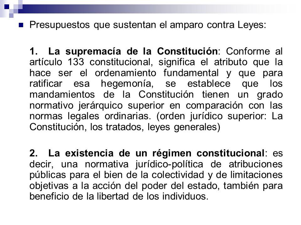 Presupuestos que sustentan el amparo contra Leyes: 1.La supremacía de la Constitución: Conforme al artículo 133 constitucional, significa el atributo