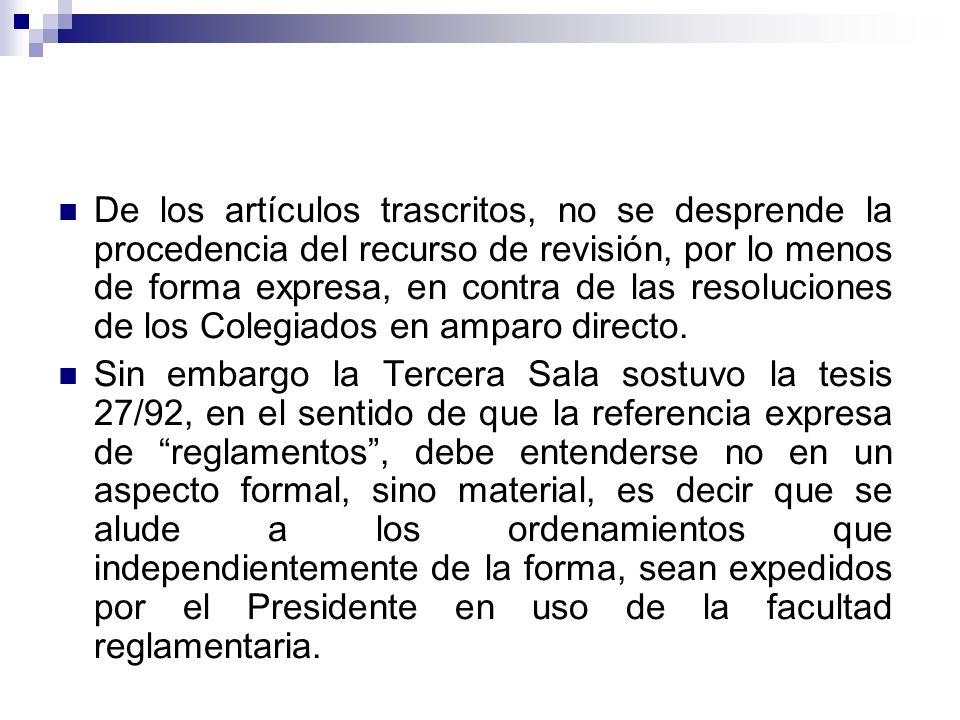 De los artículos trascritos, no se desprende la procedencia del recurso de revisión, por lo menos de forma expresa, en contra de las resoluciones de l