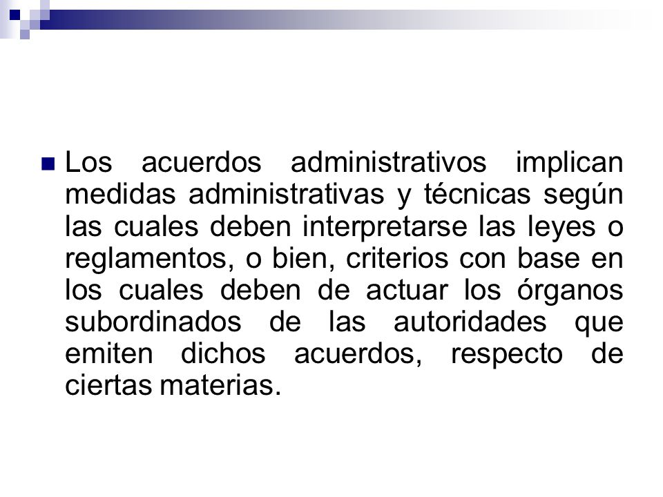 Los acuerdos administrativos implican medidas administrativas y técnicas según las cuales deben interpretarse las leyes o reglamentos, o bien, criteri
