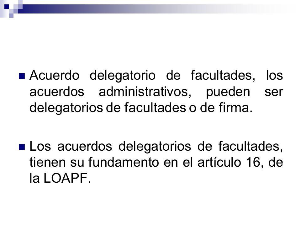 Acuerdo delegatorio de facultades, los acuerdos administrativos, pueden ser delegatorios de facultades o de firma. Los acuerdos delegatorios de facult