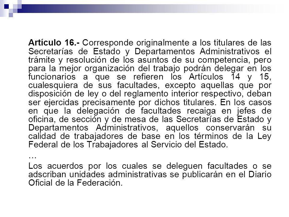 Artículo 16.- Corresponde originalmente a los titulares de las Secretarías de Estado y Departamentos Administrativos el trámite y resolución de los as