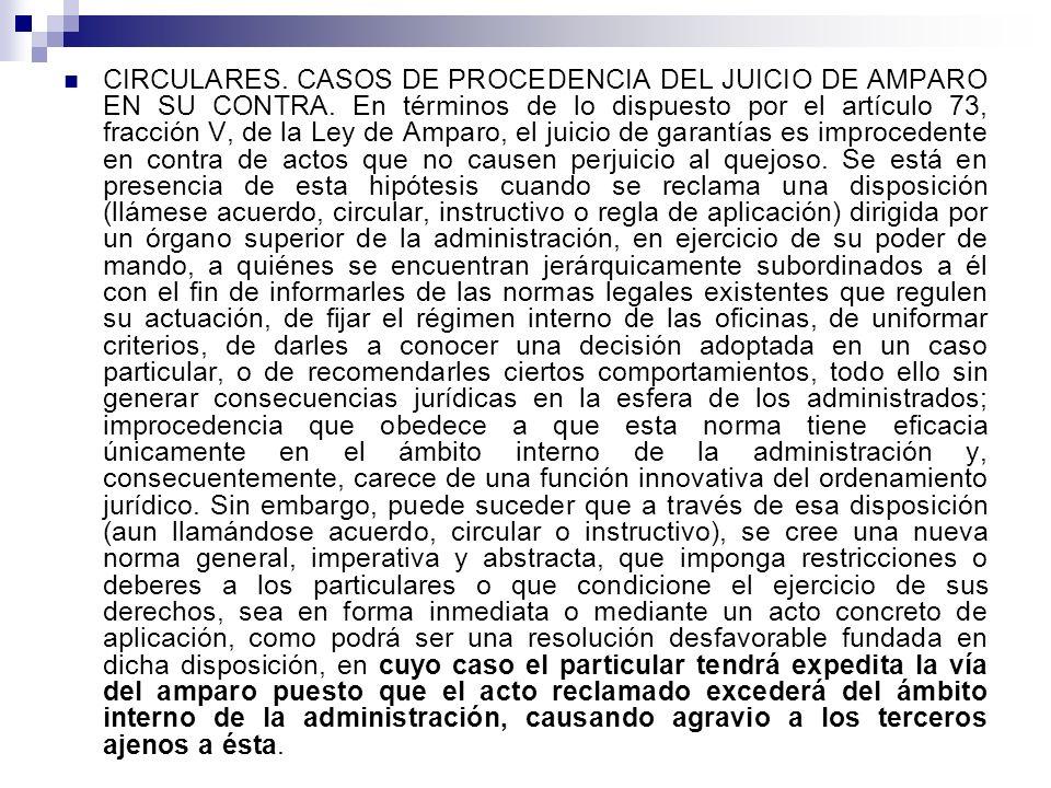 CIRCULARES. CASOS DE PROCEDENCIA DEL JUICIO DE AMPARO EN SU CONTRA. En términos de lo dispuesto por el artículo 73, fracción V, de la Ley de Amparo, e