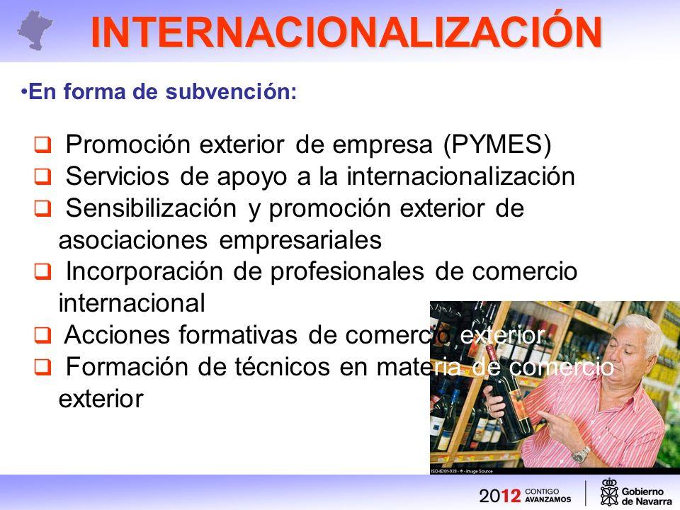 INTERNACIONALIZACIÓN Promoción exterior de empresa (PYMES) Servicios de apoyo a la internacionalización Sensibilización y promoción exterior de asociaciones empresariales Incorporación de profesionales de comercio internacional Acciones formativas de comercio exterior Formación de técnicos en materia de comercio exterior En forma de subvención: