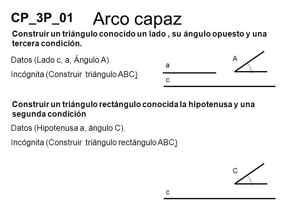 Datos (Lado c, a, Ángulo A). Incógnita (Construir triángulo ABC) Datos (Hipotenusa a, ángulo C). Incógnita (Construir triángulo rectángulo ABC) CP_3P_
