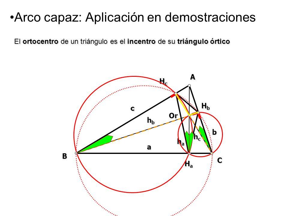 Arco capaz: Aplicación en demostraciones A B a b c hahahaha HaHaHaHa C hchchchc hbhbhbhb Or HbHbHbHb HcHcHcHc El ortocentro de un triángulo es el ince