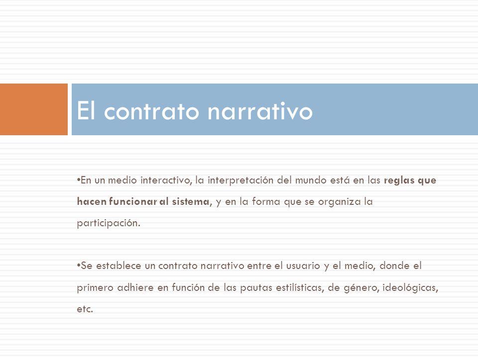 En un medio interactivo, la interpretación del mundo está en las reglas que hacen funcionar al sistema, y en la forma que se organiza la participación.