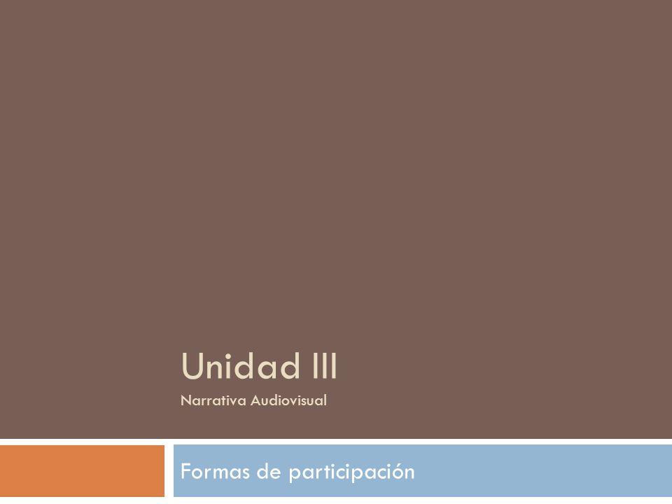 Unidad III Narrativa Audiovisual Formas de participación