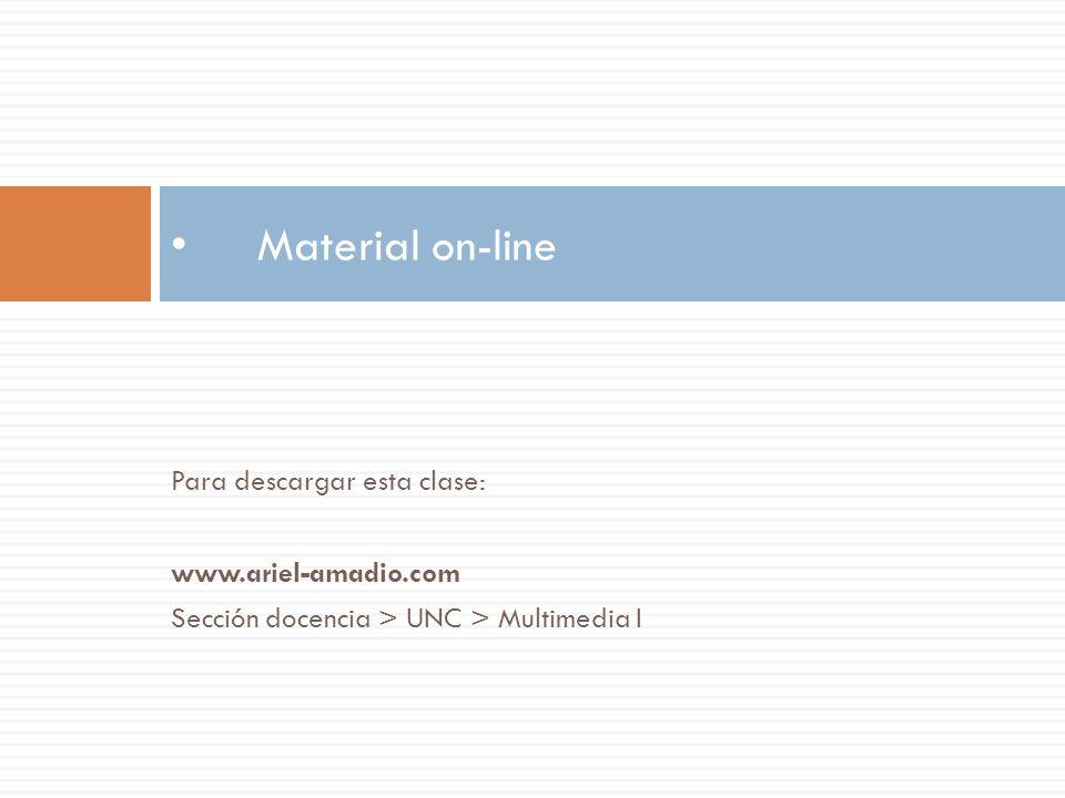 Para descargar esta clase: www.ariel-amadio.com Sección docencia > UNC > Multimedia I Material on-line